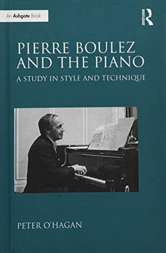 9780754653196: Pierre Boulez and the Piano: A Study in Style and Technique