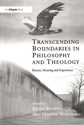 9780754653240: Transcending Boundaries in Philosophy and Theology: Reason, Meaning and Experience