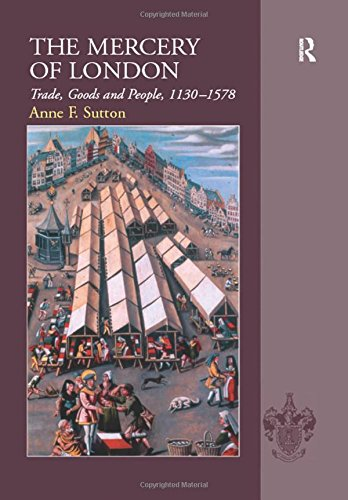 The Mercery Of London: Trade, Goods And People, 1130-1578 (0754653315) by Sutton, Anne F.