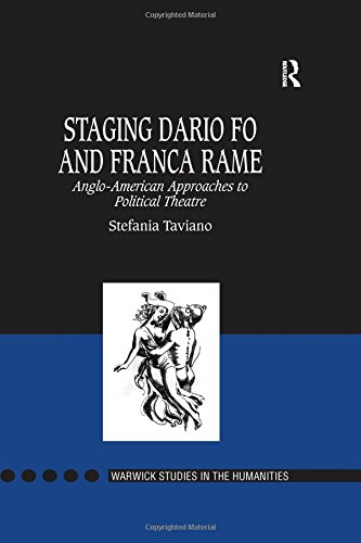 9780754654018: Staging Dario Fo and Franca Rame: Anglo-American Approaches to Political Theatre (Warwick Studies in the Humanities)