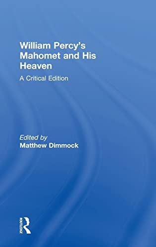 WILLIAM PERCY'S MAHOMET AND HIS HEAVEN : A CRITICAL EDITION: DIMMOCK