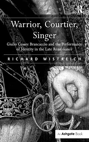 Warrior, Courtier, Singer: Giulio Cesare Brancaccio and the Performance of Identity in the Late ...