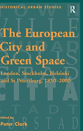 9780754654292: The European City and Green Space: London, Stockholm, Helsinki and St Petersburg, 1850–2000 (Historical Urban Studies Series)