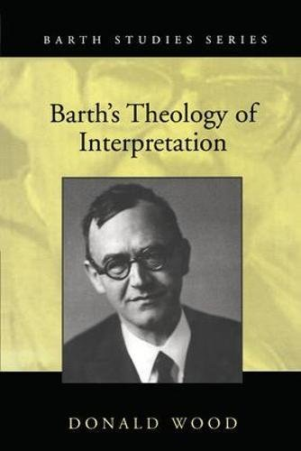Barth's Theology of Interpretation (Barth Studies): Donald Wood