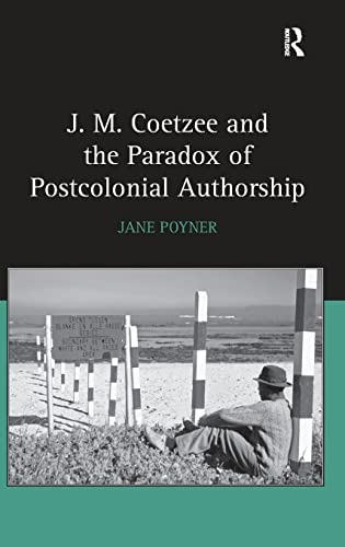 9780754654629: J.M. Coetzee and the Paradox of Postcolonial Authorship