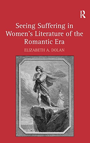 9780754654919: Seeing Suffering in Women's Literature of the Romantic Era