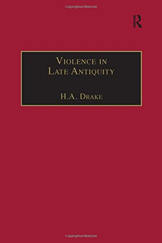 Violence in Late Antiquity: Perceptions and Practices: Routledge