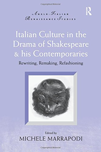 9780754655046: Italian Culture in the Drama of Shakespeare & His Contemporaries: Rewriting, Remaking, Refashioning