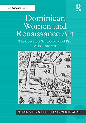 Dominican Women and Renaissance Art: The Convent of San Domenico of Pisa (Women and Gender in the Early Modern World) (075465530X) by Ann Roberts