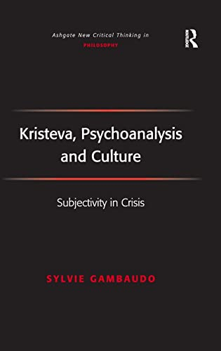 9780754655619: Kristeva, Psychoanalysis and Culture (Ashgate New Critical Thinking in Philosophy)