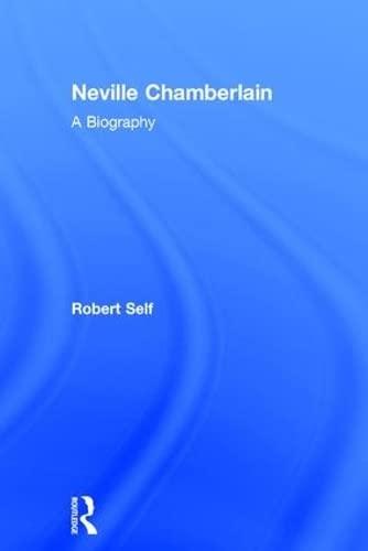 Neville Chamberlain: A Biography: Self, Robert