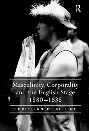9780754656517: Masculinity, Corporality and the English Stage 1580–1635