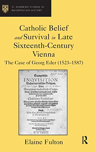 9780754656524: Catholic Belief and Survival in Late Sixteenth-Century Vienna: The Case of Georg Eder (1523–87) (St Andrews Studies in Reformation History)