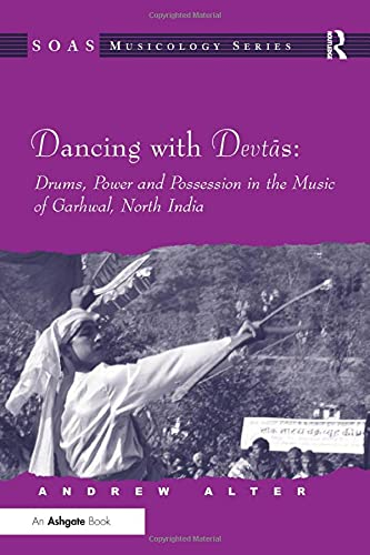 9780754656692: Dancing with Devtas: Drums, Power and Possession in the Music of Garhwal, North India (SOAS Musicology Series)