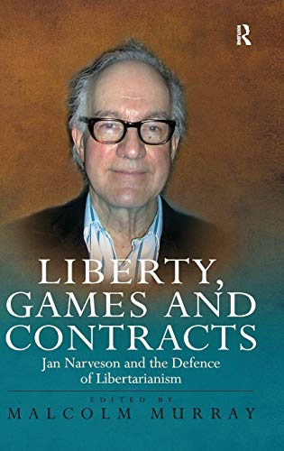 9780754656814: Liberty, Games and Contracts: Jan Narveson & the Defence of Libertarianism