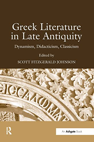 9780754656838: Greek Literature in Late Antiquity: Dynamism, Didacticism, Classicism