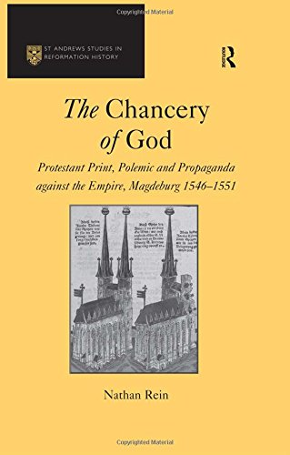 9780754656869: The Chancery of God: Protestant Print, Polemic and Propaganda against the Empire, Magdeburg 1546–1551 (St Andrews Studies in Reformation History)