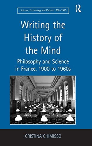 9780754657057: Writing The History of the Mind: Philosophy and Science in France, 1900 to 1960s