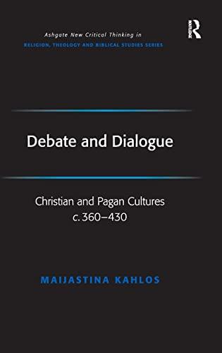 9780754657132: Debate and Dialogue: Christian and Pagan Cultures C. 360-430