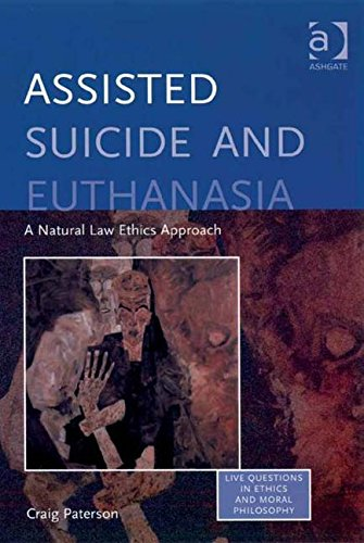 9780754657453: Assisted Suicide and Euthanasia: A Natural Law Ethics Approach (Live Questions in Ethics and Moral Philosophy)