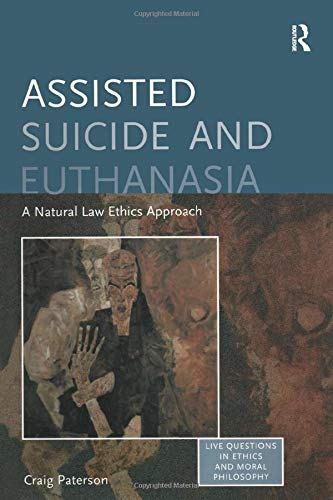 9780754657460: Assisted Suicide and Euthanasia: A Natural Law Ethics Approach (Live Questions in Ethics and Moral Philosophy)