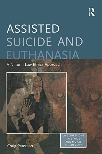Assisted Suicide and Euthanasia: A Natural Law: Craig Paterson