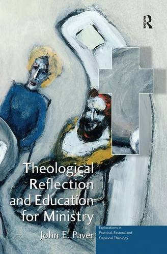 9780754657545: Theological Reflection and Education for Ministry: The Search for Integration in Theology (Explorations in Practical, Pastoral and Empirical Theology)