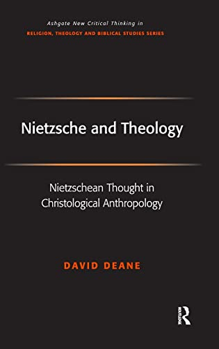 9780754657675: Nietzsche and Theology: Nietzschean Thought in Christological Anthropology (Routledge New Critical Thinking in Religion, Theology and Biblical Studies)