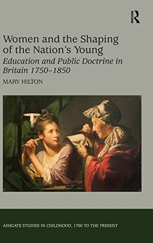 9780754657903: Women and the Shaping of the Nation's Young: Education and Public Doctrine in Britain 1750–1850 (Studies in Childhood, 1700 to the Present)