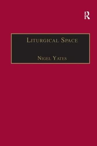 Liturgical Space (Liturgy, Worship and Society): Nigel Yates