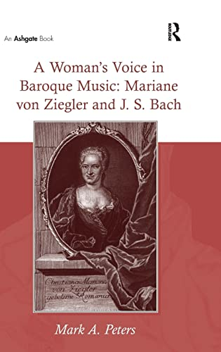 A Woman's Voice in Baroque Music: Mariane von Ziegler and J.S. Bach - Mark A. Peters