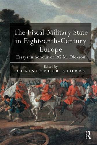 9780754658146: The Fiscal-Military State in Eighteenth-Century Europe: Essays in honour of P.G.M. Dickson