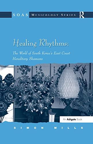 9780754658450: Healing Rhythms: The World of South Korea's East Coast Hereditary Shamans (SOAS Musicology Series)