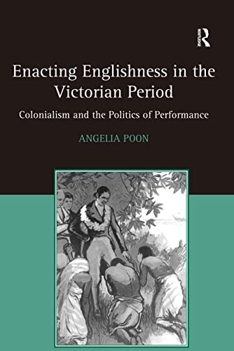 9780754658481: Enacting Englishness in the Victorian Period: Colonialism and the Politics of Performance
