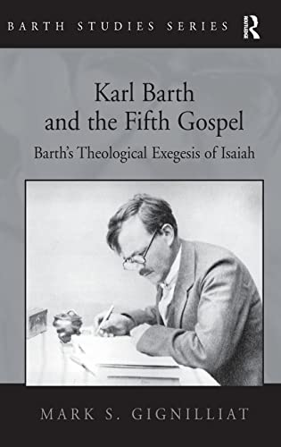 9780754658566: Karl Barth and the Fifth Gospel: Barth's Theological Exegesis of Isaiah (Barth Studies)