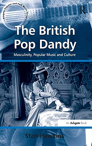 9780754658580: The British Pop Dandy: Masculinity, Popular Music and Culture: Male Identity, Music and Culture (Ashgate Popular and Folk Music Series)