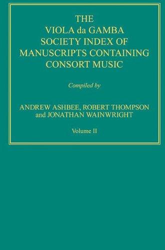 The Viola da Gamba Society Index of Manuscripts Containing Consort Music: Andrew Ashbee, Robert ...