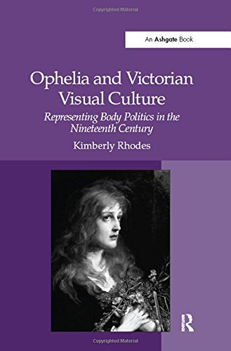 9780754658764: Ophelia and Victorian Visual Culture: Representing Body Politics in the Nineteenth Century