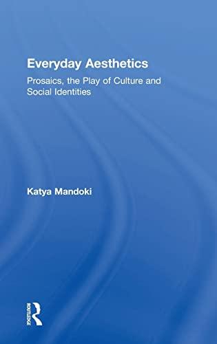 Everyday Aesthetics: Mandoki, Katya