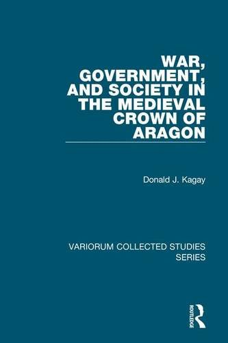 War, Government, and Society in the Medieval Crown of Aragon (Variorum Collected Studies Series) (0754659046) by Kagay, Donald J.