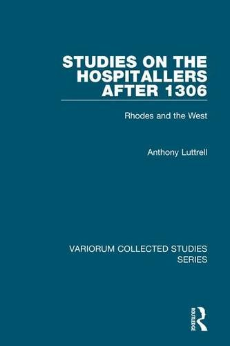 Studies on the Hospitallers after 1306: Rhodes and the West (Variorum Collected Studies): Anthony ...
