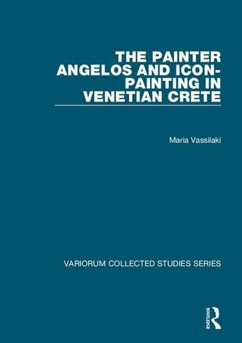 9780754659457: The Painter Angelos and Icon-Painting in Venetian Crete (Variorum Collected Studies)