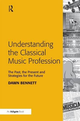 9780754659594: Understanding the Classical Music Profession: The Past, the Present and Strategies for the Future