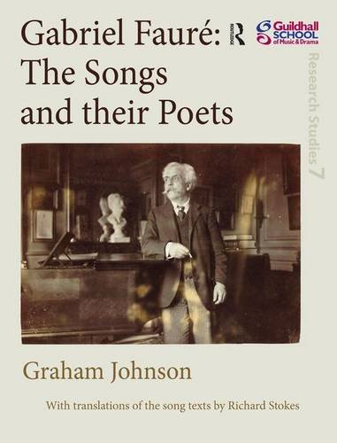 9780754659600: Gabriel Faure: The Songs and Their Poets (Guildhall Research Studies)