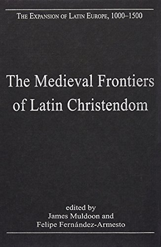 Medieval Frontiers Of Latin Christendom (The Expansion Of Latin Europe, 1000-1500)