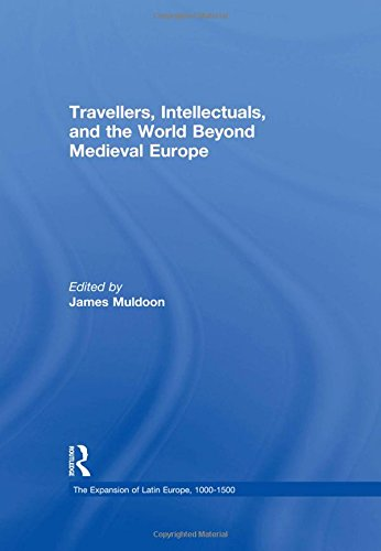 9780754659747: Travellers, Intellectuals, and the World Beyond Medieval Europe (The Expansion of Latin Europe, 1000-1500)