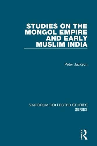Studies on the Mongol Empire and Early Muslim India (Variorum Collected Studies) (0754659887) by Peter Jackson