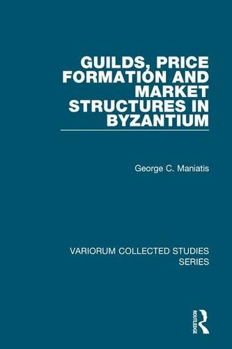 9780754659914: Guilds, Price Formation and Market Structures in Byzantium (Variorum Collected Studies)