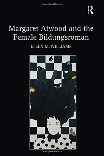 Margaret Atwood and the Female Bildungsroman - McWilliams, Ellen (Graduate School of Applied and Professional Psychology, Rutgers, The State University of New Jersey, Piscataway)