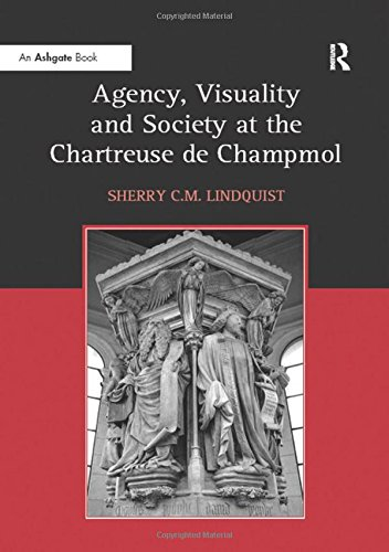 9780754660460: Agency, Visuality and Society at the Chartreuse de Champmol